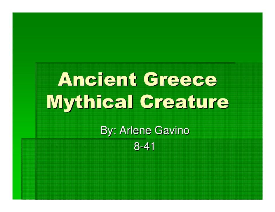 Ancient Greece Mythical Creature      By: Arlene Gavino             8-41