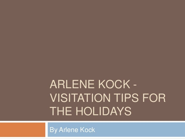 ARLENE KOCK VISITATION TIPS FOR THE HOLIDAYS By Arlene Kock