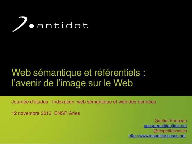 Web sémantique et référentiels : l'avenir de l'image sur le Web Journée d'études : Indexation, web sémantique et web des d...