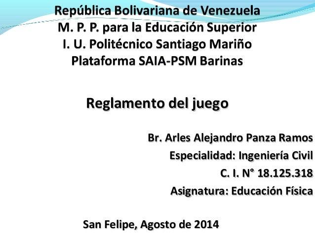 Reglamento del juegoReglamento del juego Br. Arles Alejandro Panza RamosBr. Arles Alejandro Panza Ramos Especialidad: Inge...