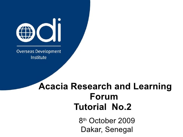 Acacia Research and Learning Forum  Tutorial  No.2  8 th  October 2009 Dakar, Senegal
