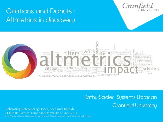 Citations and Donuts : Altmetrics in discovery Kathy Sadler, Systems Librarian Cranfield University Wordle: https://www.fl...