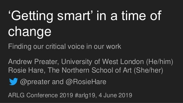 'Getting smart' in a time of change Finding our critical voice in our work Andrew Preater, University of West London (He/h...