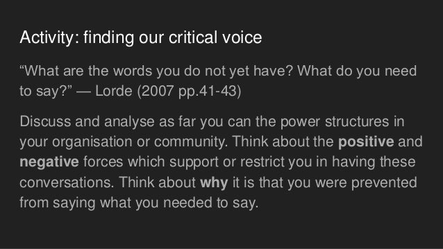 """Activity: finding our critical voice """"What are the words you do not yet have? What do you need to say?"""" — Lorde (2007 pp.4..."""