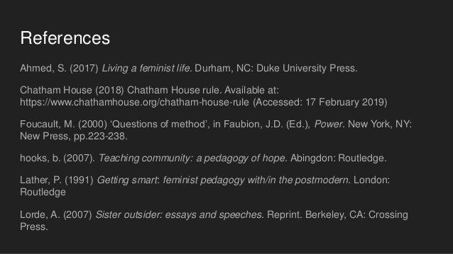 References Ahmed, S. (2017) Living a feminist life. Durham, NC: Duke University Press. Chatham House (2018) Chatham House ...