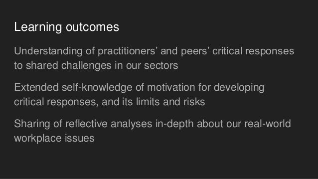 Learning outcomes Understanding of practitioners' and peers' critical responses to shared challenges in our sectors Extend...