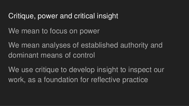 Critique, power and critical insight We mean to focus on power We mean analyses of established authority and dominant mean...