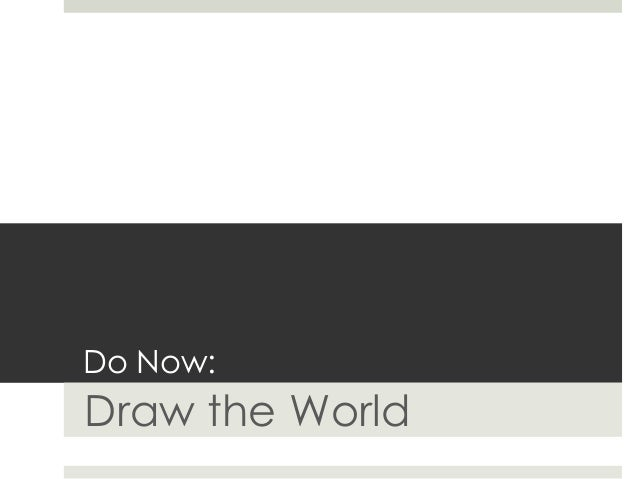 Do Now: Draw the World