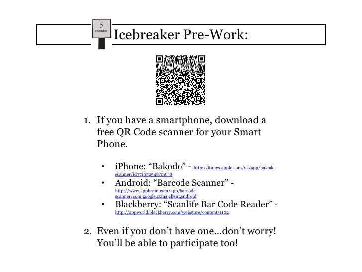 Icebreaker Pre-Work:<br />If you have a smartphone, download a free QR Code scanner for your Smart Phone.<br /><ul><li>iPh...