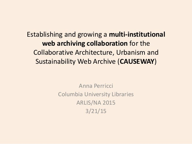 Establishing and growing a multi-institutional web archiving collaboration for the Collaborative Architecture, Urbanism an...