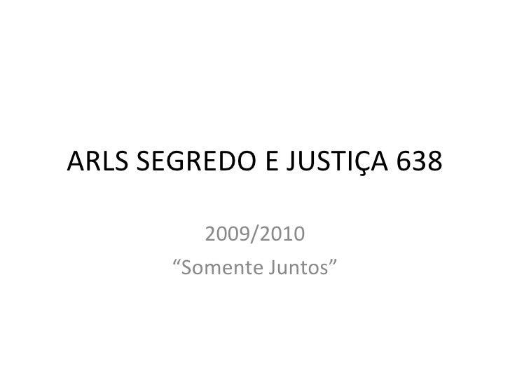 Arls segredo e justiça 638   2009-2010