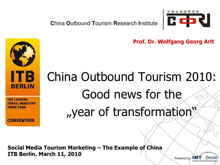 """Prof. Dr. Wolfgang Georg Arlt  <br />China Outbound Tourism 2010: <br />Goodnewsforthe<br />""""yearoftransformation"""" <br />S..."""