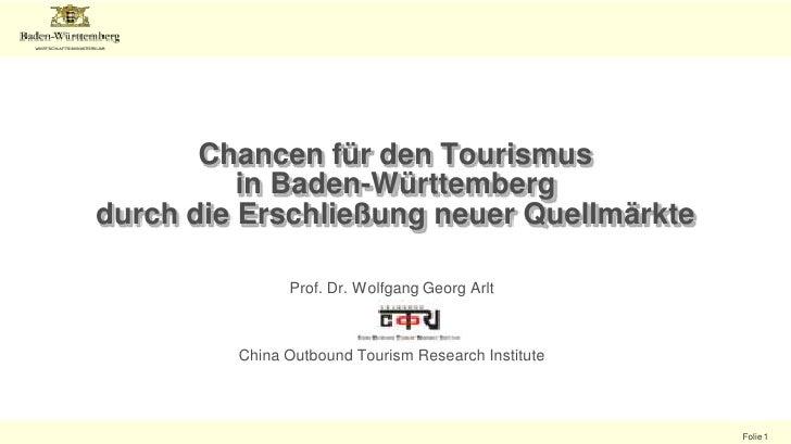 Chancen für den Tourismus in Baden-Württemberg durch die Erschließung neuer Quellmärkte<br />Prof. Dr. Wolfgang Georg Arlt...