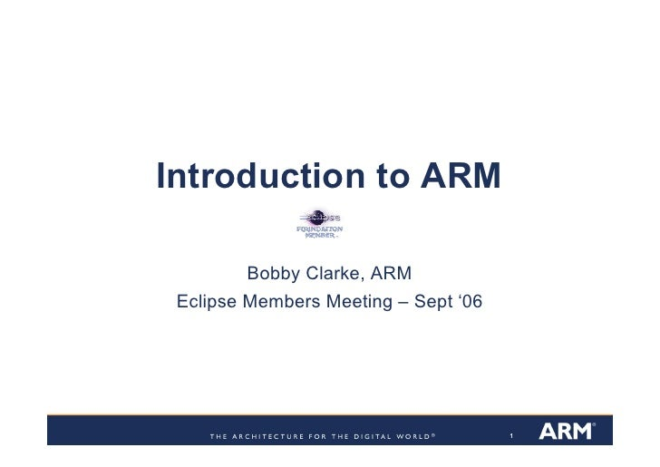 Introduction to ARM           Bobby Clarke, ARM  Eclipse Members Meeting – Sept '06                                       ...
