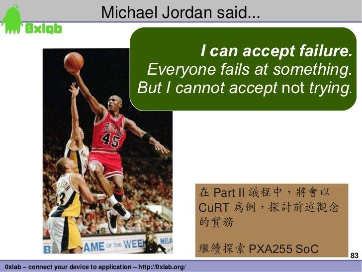 MichaelJordansaid...                                                      I can accept failure.                         ...