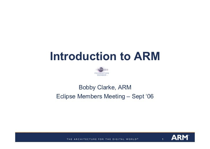 Introduction to ARM         Bobby Clarke, ARM Eclipse Members Meeting – Sept '06                                      1