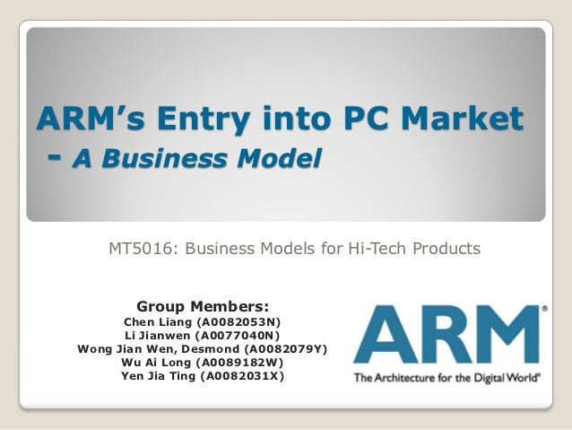 ARM's Entry into PC Market- A Business Model      MT5016: Business Models for Hi-Tech Products          Group Members:    ...