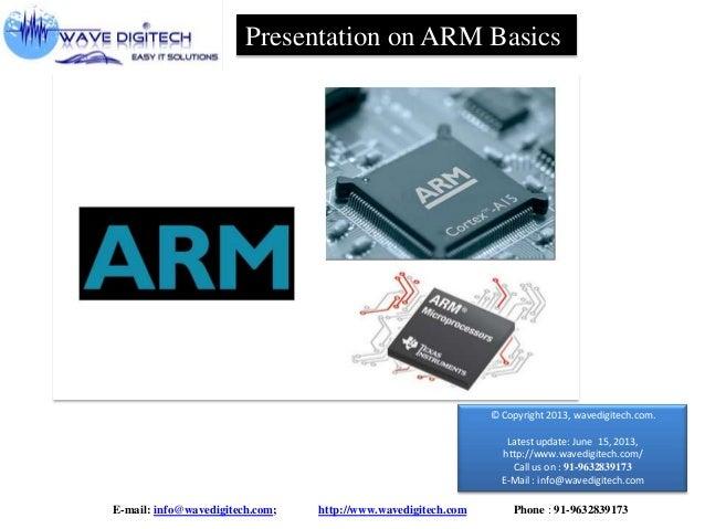Presentation on ARM Basics  © Copyright 2013, wavedigitech.com. Latest update: June 15, 2013, http://www.wavedigitech.com/...