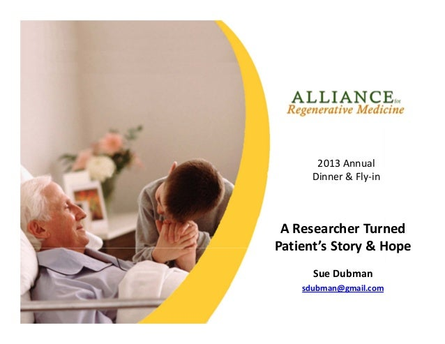 2013 Annual  Dinner & Fly‐in  A Researcher Turned  Patient's Story & Hope Sue Dubman sdubman@gmail.com