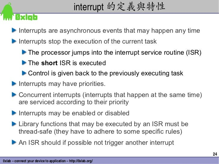 interrupt 的定義與特性          Interrupts are asynchronous events that may happen any time          Interrupts stop the executi...