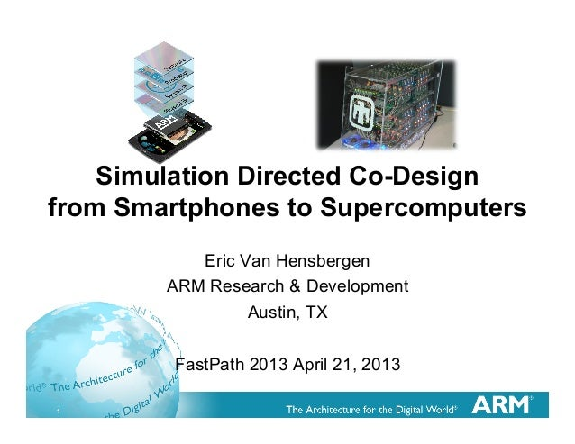 Simulation Directed Co-Designfrom Smartphones to Supercomputers           Eric Van Hensbergen        ARM Research & Develo...