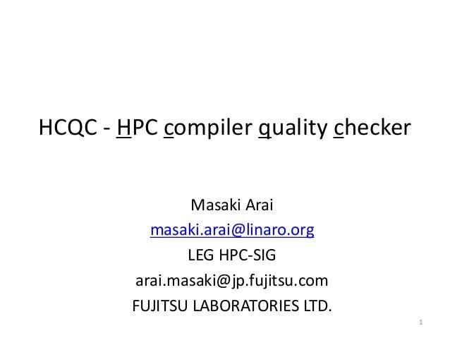 HCQC - HPC compiler quality checker Masaki Arai masaki.arai@linaro.org LEG HPC-SIG arai.masaki@jp.fujitsu.com FUJITSU LABO...