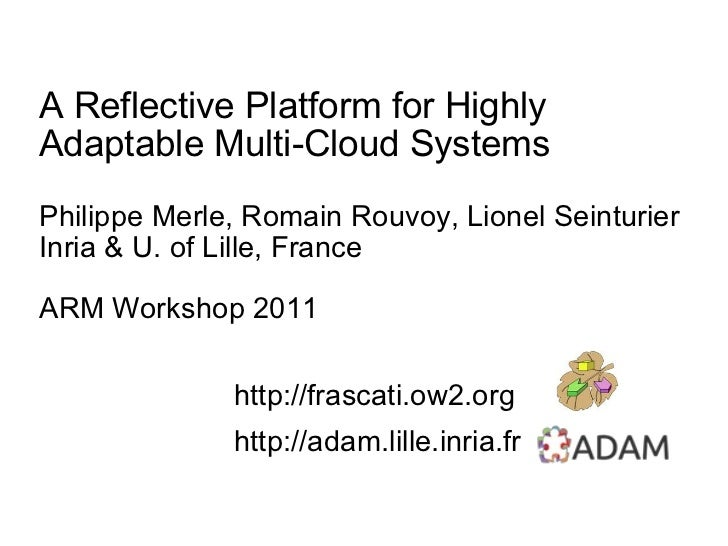 A Reflective Platform for Highly Adaptable Multi-Cloud Systems Philippe Merle, Romain Rouvoy, Lionel Seinturier Inria & U....