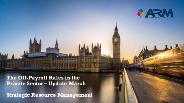 The Off-Payroll Rules in the Private Sector – Update March Strategic Resource Management