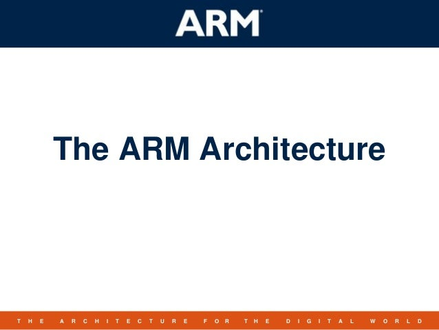 1TMT H E A R C H I T E C T U R E F O R T H E D I G I T A L W O R L D The ARM Architecture
