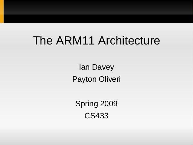 The ARM11 Architecture       Ian Davey      Payton Oliveri       Spring 2009         CS433