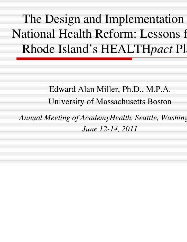 The Design and Implementation ofNational Health Reform: Lessons from Rhode Island's HEALTHpact Plan         Edward Alan Mi...