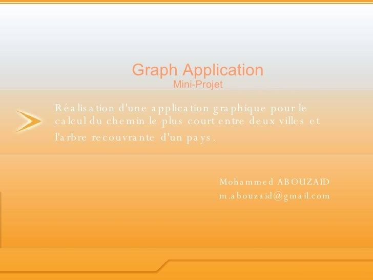 Graph  Application Mini-Projet Réalisation d'une application graphique pour le calcul du chemin le plus court entre deux v...