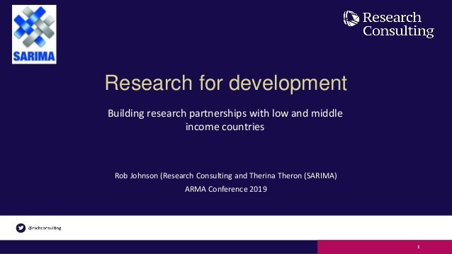 Research for development Rob Johnson (Research Consulting and Therina Theron (SARIMA) ARMA Conference 2019 1 Building rese...