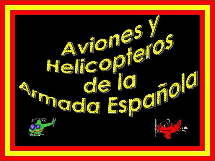 AVIONES Y HELICOPTEROS DE LA ARMADA ESPAÑOLA  Aviones y  Helicopteros de la Armada Española
