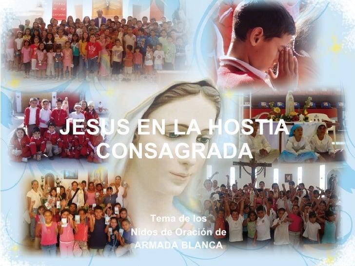 JESUS EN LA HOSTIA CONSAGRADA Tema de los Nidos de Oración de ARMADA BLANCA