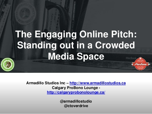 The Engaging Online Pitch: Standing out in a Crowded Media Space Armadillo Studios Inc – http://www.armadillostudios.ca Ca...