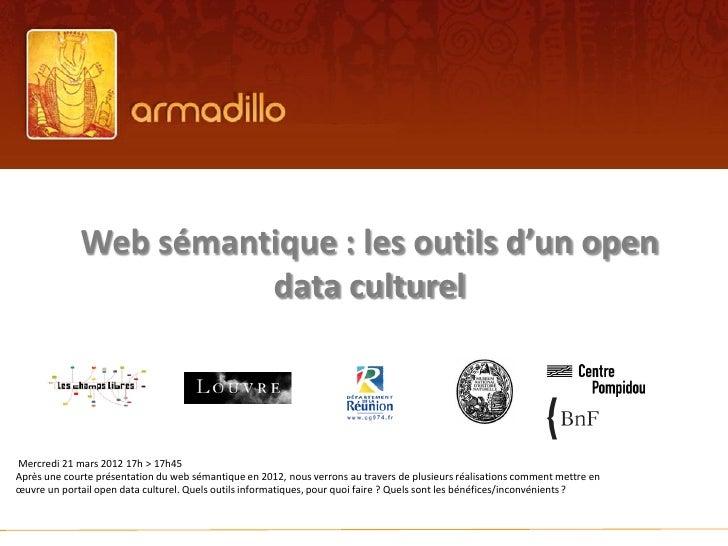 Web sémantique : les outils d'un open                       data culturelMercredi 21 mars 2012 17h > 17h45Après une courte...