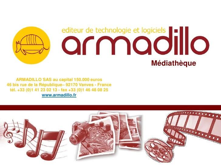 Médiathèque     ARMADILLO SAS au capital 150.000 euros46 bis rue de la République– 92170 Vanves - France tél. +33 (0)1 41 ...