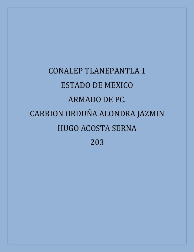 CONALEP TLANEPANTLA 1 ESTADO DE MEXICO ARMADO DE PC. CARRION ORDUÑA ALONDRA JAZMIN HUGO ACOSTA SERNA 203
