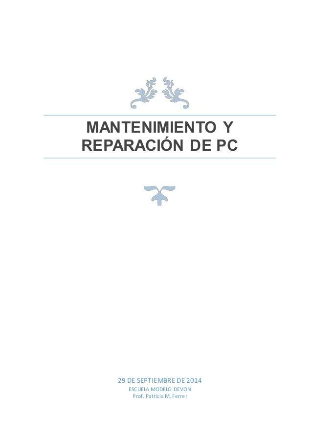 MANTENIMIENTO Y  REPARACIÓN DE PC  29 DE SEPTIEMBRE DE 2014  ESCUELA MODELO DEVON  Prof. Patricia M. Ferrer