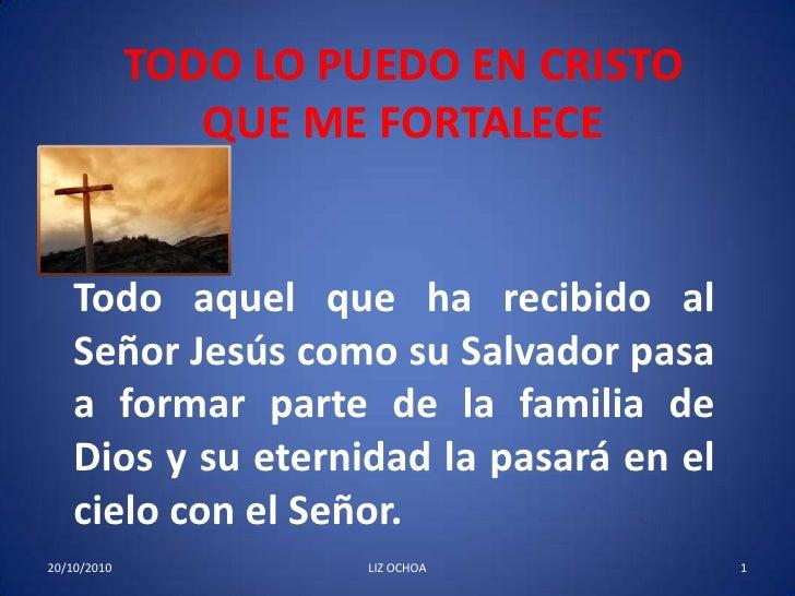 TODO LO PUEDO EN CRISTO QUE ME FORTALECE<br />Todo aquel que ha recibido al Señor Jesús como su Salvador pasa a formar par...