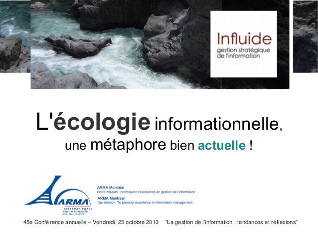 """L'écologie informationnelle, une métaphore bien actuelle !  45e Confé rence annuelle – Vendredi, 25 octobre 2013  """"La gest..."""