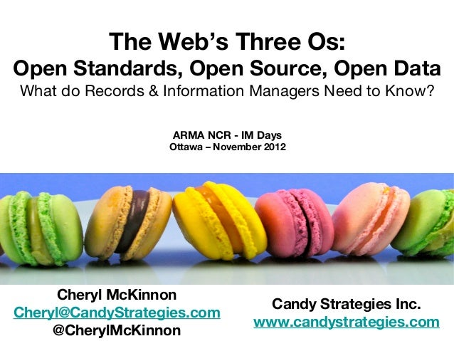 The Web's Three Os:Open Standards, Open Source, Open DataWhat do Records & Information Managers Need to Know?             ...