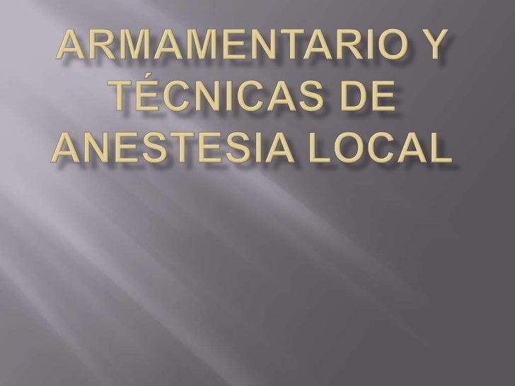 Armamentario y Técnicas de anestesia local<br />
