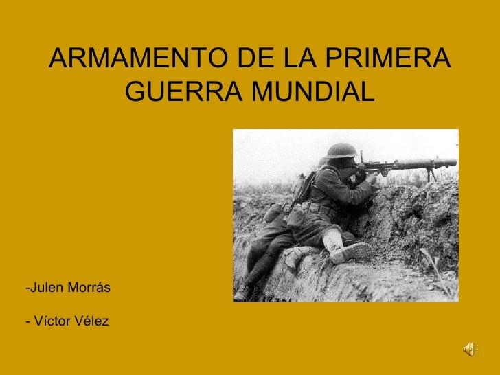 ARMAMENTO DE LA PRIMERA       GUERRA MUNDIAL-Julen Morrás- Víctor Vélez
