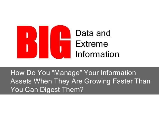 "BIG                  Data and                  Extreme                  InformationHow Do You ""Manage"" Your InformationAss..."