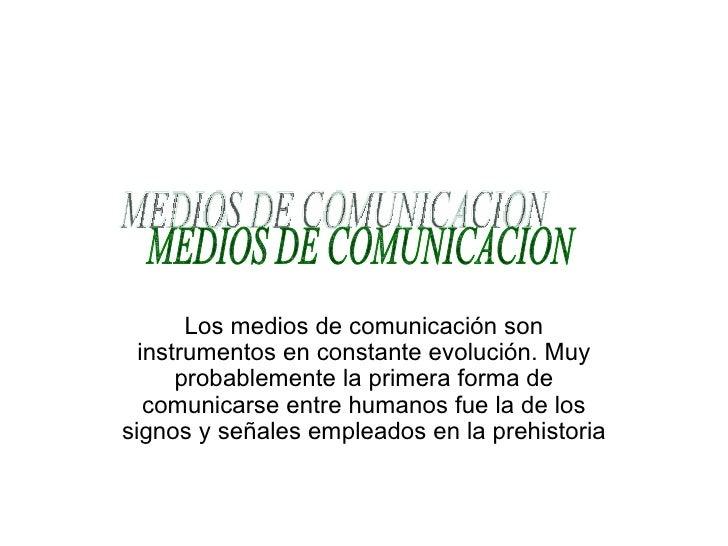 Los medios de comunicación son instrumentos en constante evolución. Muy probablemente la primera forma de comunicarse entr...