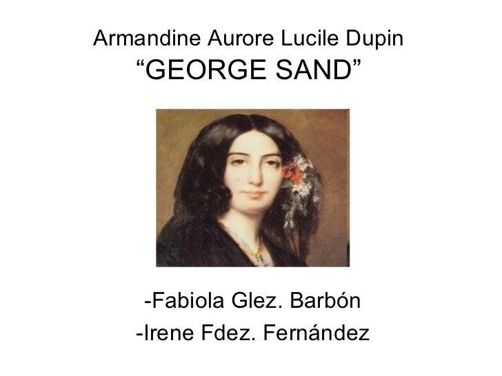 "Armandine Aurore Lucile Dupin  ""GEORGE SAND"" -Fabiola Glez. Barbón -Irene Fdez. Fernández"