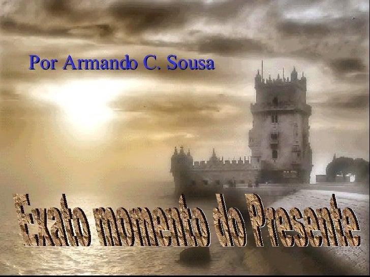 Exato momento do Presente  Por Armando C. Sousa