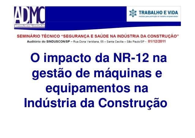 O impacto da NR-12 na i d NR 12 gestão d máquinas e tã de á i equipamentos na i t Indústria d C I dú t i da Construção t ã